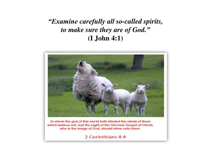 """Examine carefully all so-called spirits,"