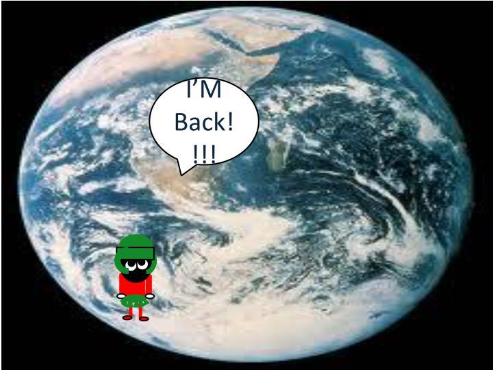 I'M Back!!!!