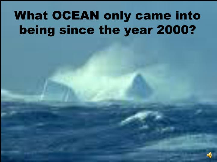 What OCEAN only came into being since the year 2000?
