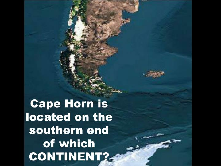 Cape Horn is located on the southern end of which CONTINENT?