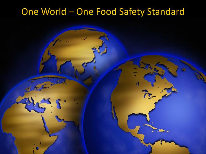 One World – One Food Safety Standard