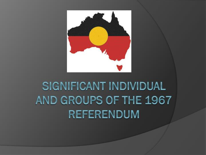 Significant individual and groups of the 1967 referendum