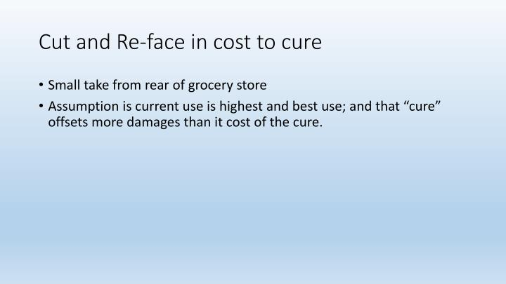 Cut and Re-face in cost to cure