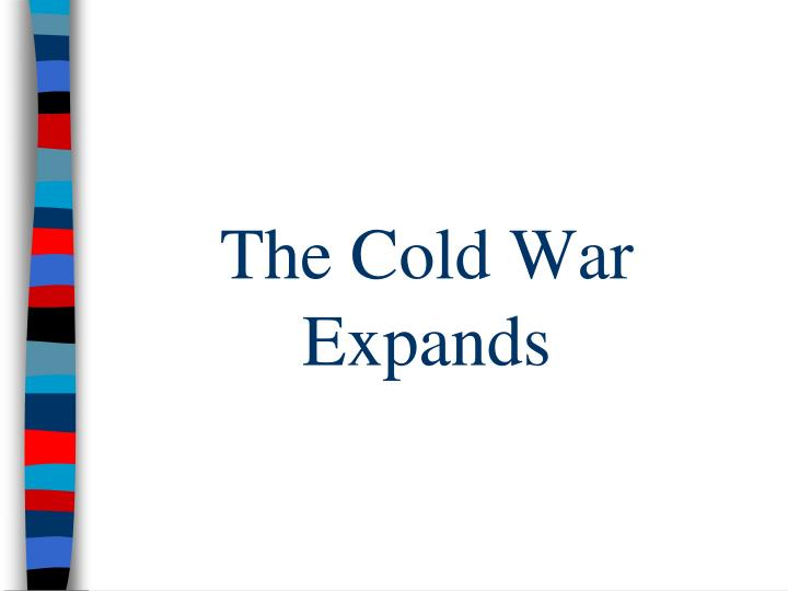 The Cold War Expands