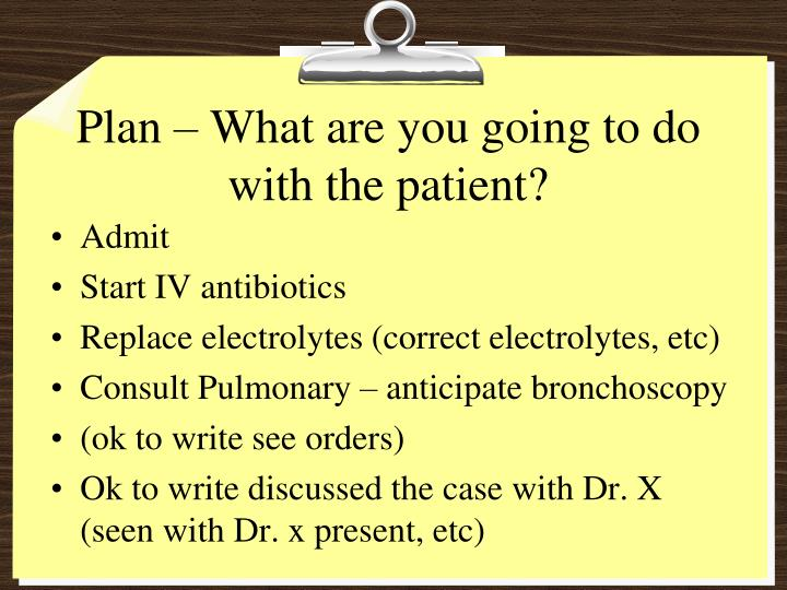 Plan – What are you going to do with the patient?