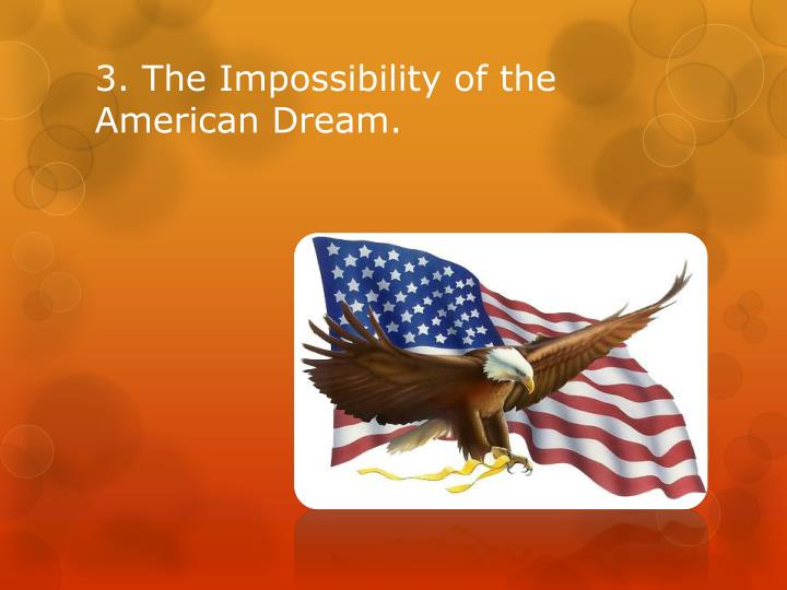3. The Impossibility of the American Dream.