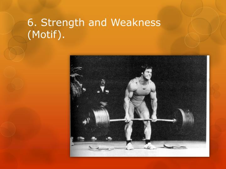 6. Strength and Weakness (Motif).