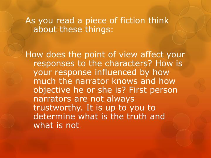 As you read a piece of fiction think about these things: