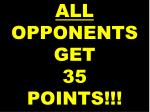 all opponents get 35 points