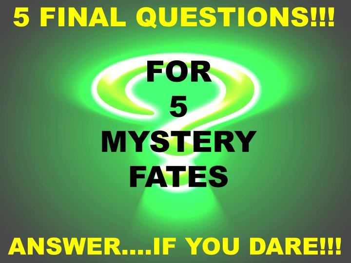 5 FINAL QUESTIONS!!!