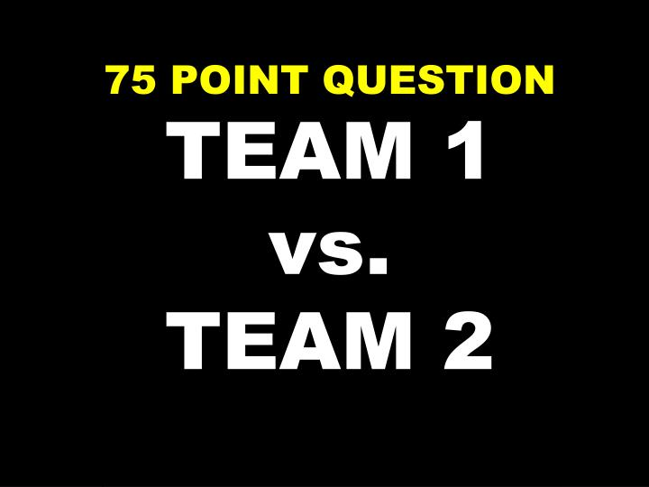 75 POINT QUESTION