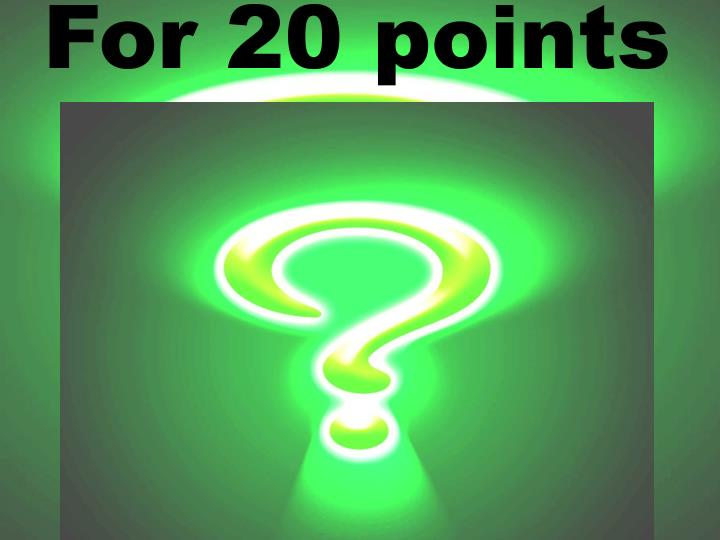 For 20 points