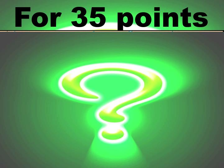 For 35 points