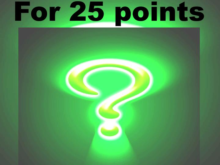 For 25 points