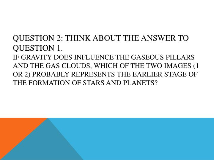 Question 2: Think about the answer to question 1.