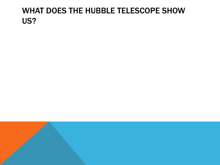 What does the Hubble Telescope show us?