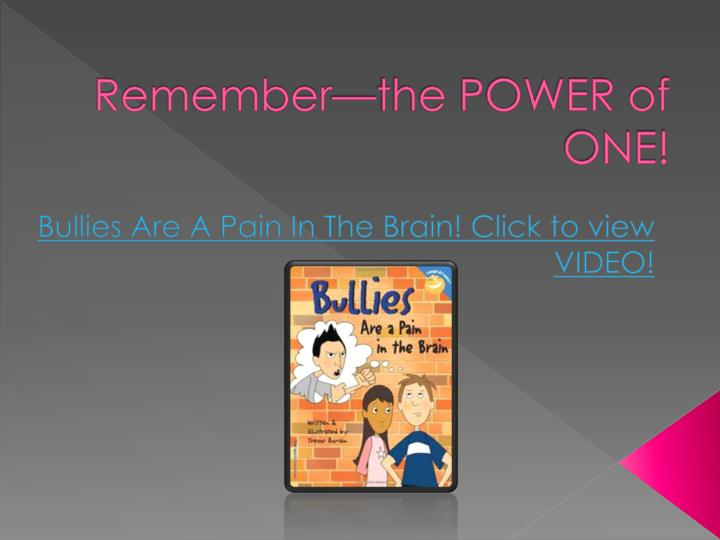 Remember—the POWER of ONE!