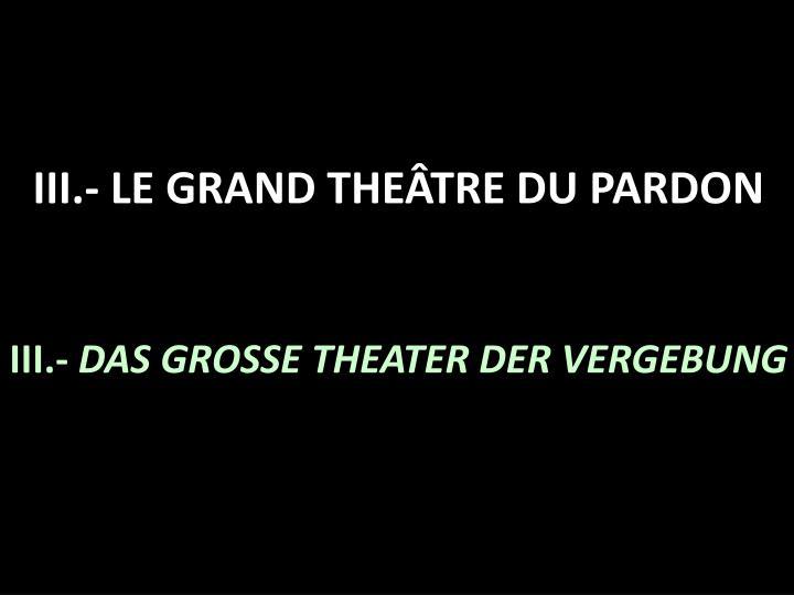 III.- LE GRAND THEÂTRE DU PARDON