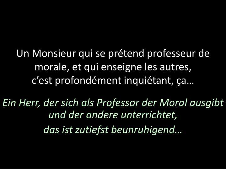Un Monsieur qui se prétend professeur de morale,