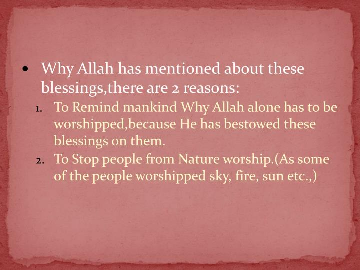 Why Allah has mentioned about these blessings,there are 2 reasons: