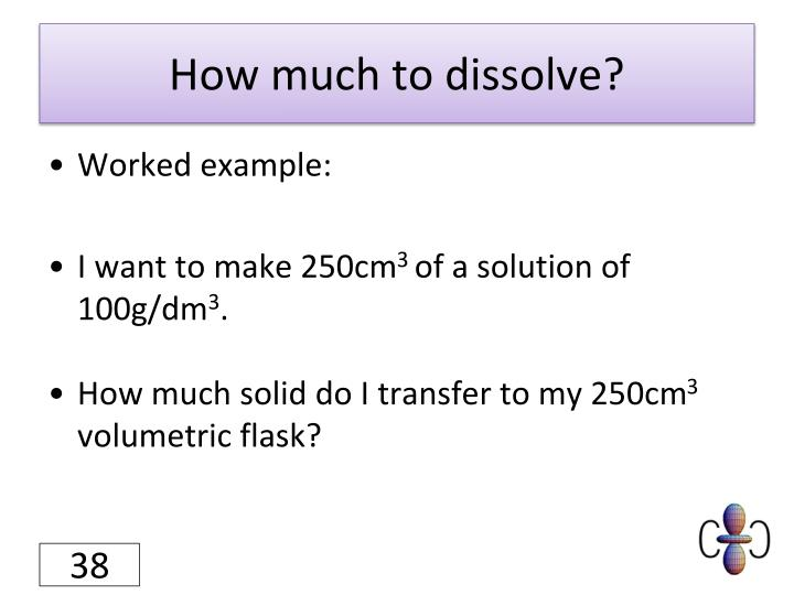 How much to dissolve?