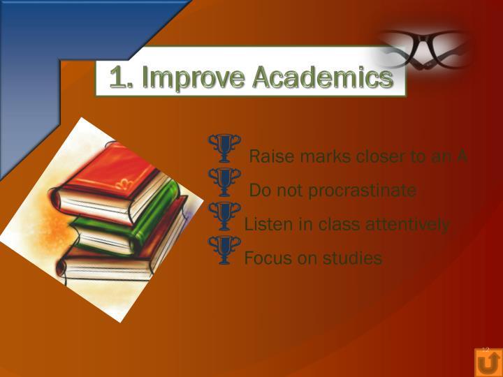 1. Improve Academics