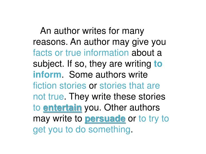An author writes for many reasons. An author may give you