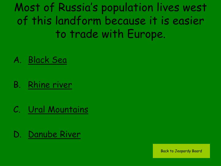 Most of Russia's population lives west of this landform because it is easier to trade with Europe.