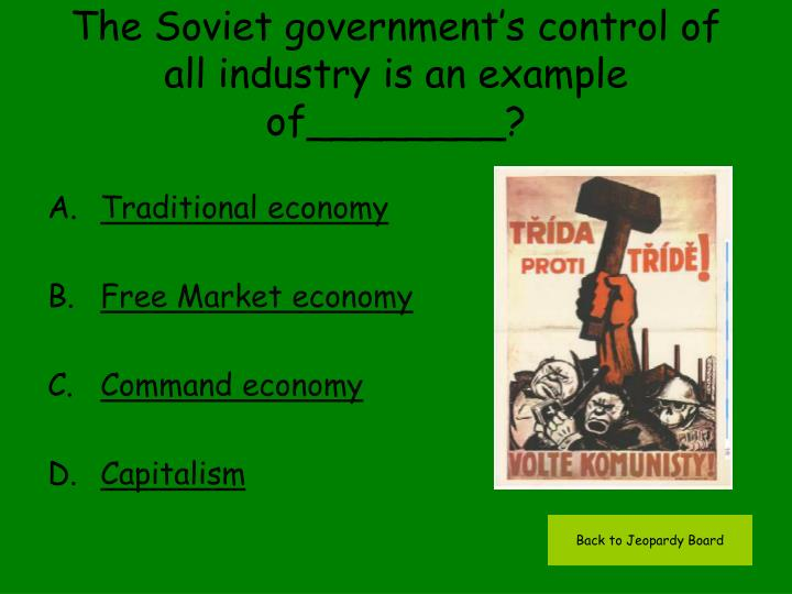 The Soviet government's control of all industry is an example of________?