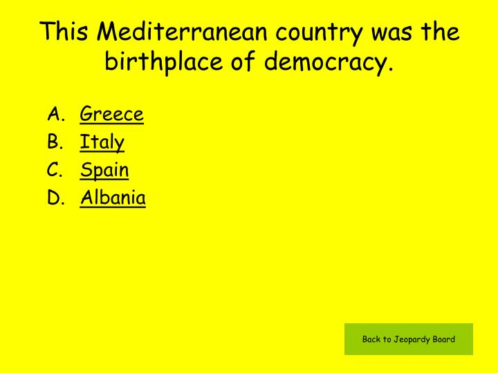 This Mediterranean country was the birthplace of democracy.