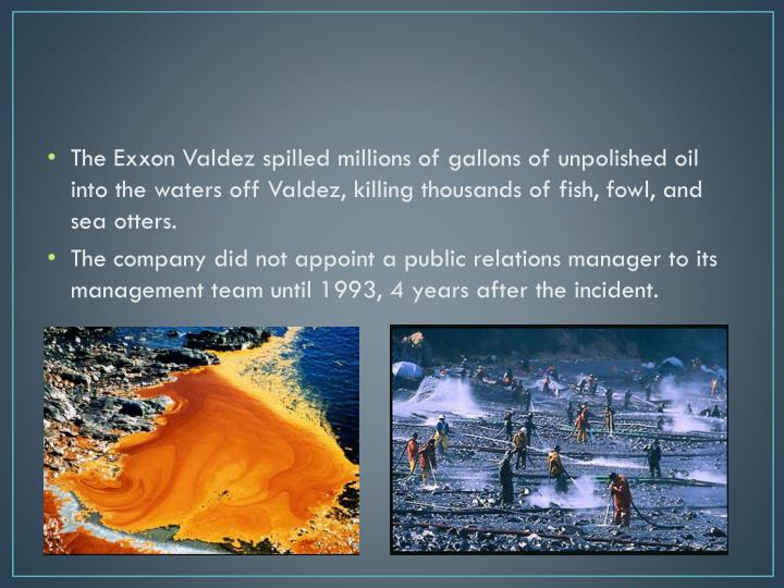 The Exxon Valdez spilled millions of gallons of unpolished oil into the waters off Valdez, killing thousands of fish, fowl, and sea otters