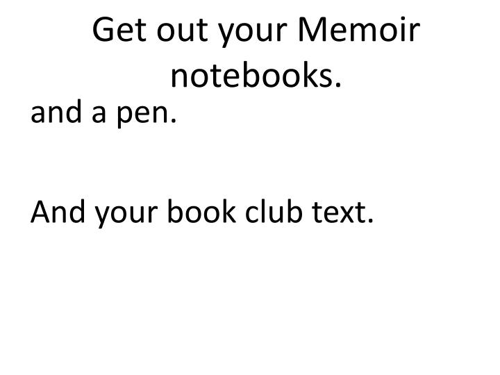 Get out your Memoir notebooks.