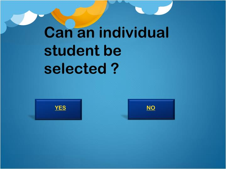 Can an individual student be selected ?