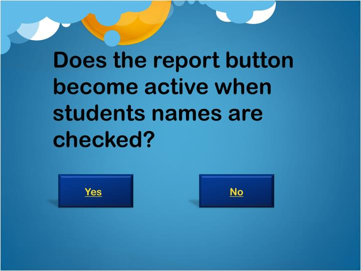 Does the report button become active when students names are checked?