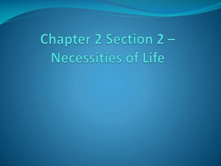 Chapter 2 section 2 necessities of life
