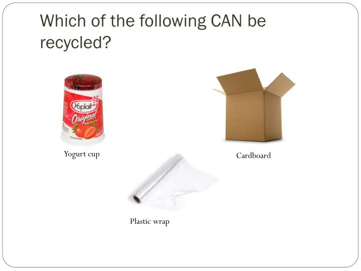 Which of the following CAN be recycled?
