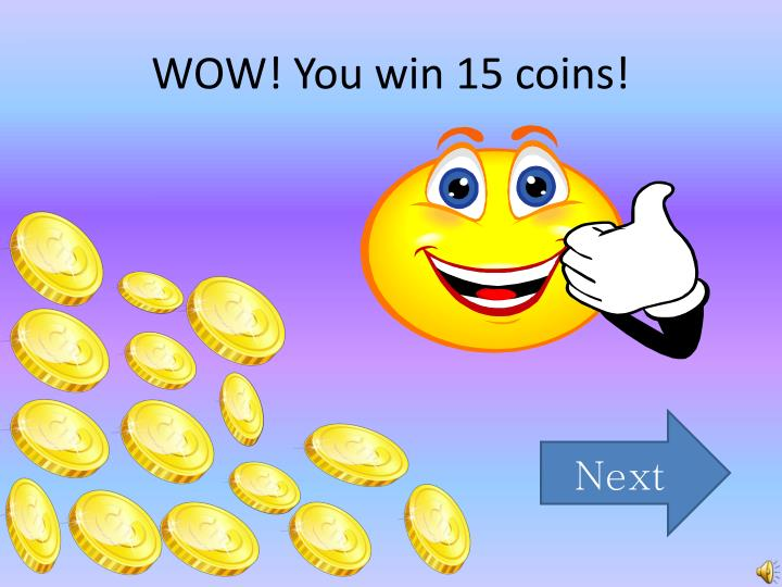 WOW! You win 15 coins!
