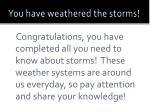 you have weathered the storms