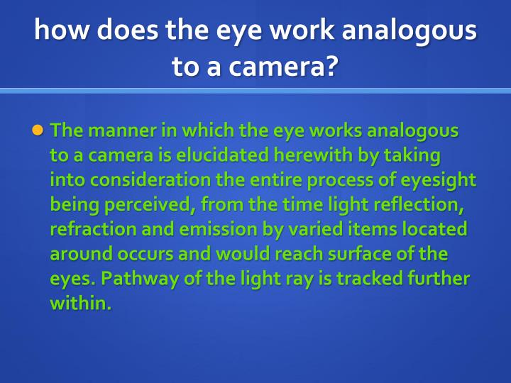 How does the eye work analogous to a camera