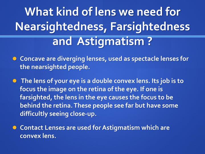 What kind of lens we need for Nearsightedness, Farsightedness  and  Astigmatism ?