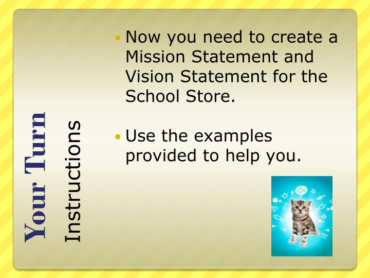 Now you need to create a Mission Statement and Vision Statement for the School Store.