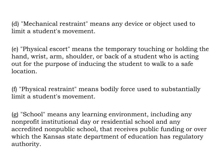 """(d) """"Mechanical restraint"""" means any device or object used to limit a student's movement."""
