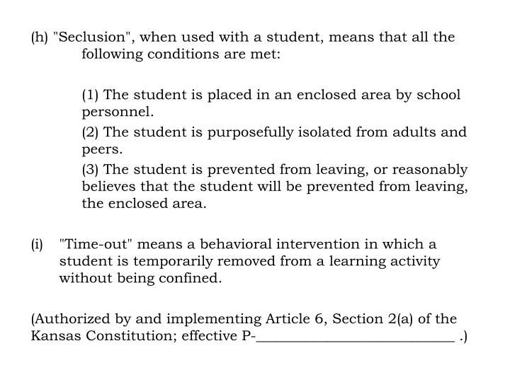 """(h) """"Seclusion"""", when used with a student, means that all the following conditions are met:"""