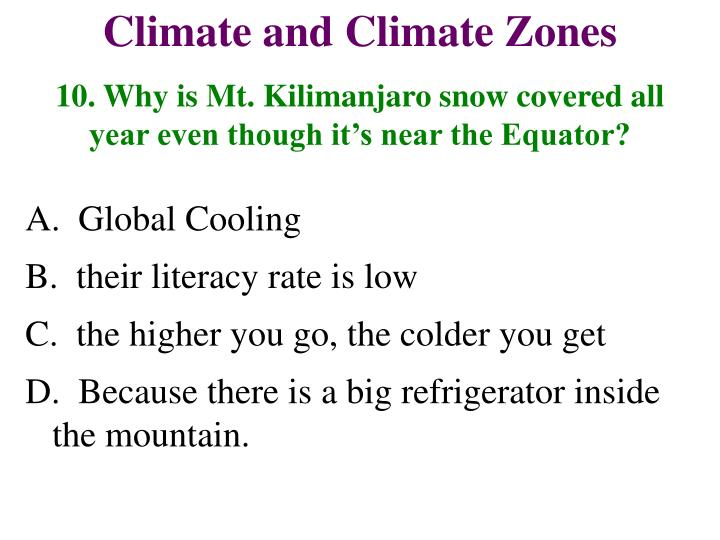 10. Why is Mt. Kilimanjaro snow covered all year even though it's near the Equator?
