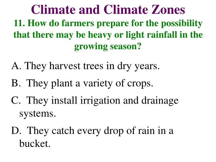 11. How do farmers prepare for the possibility that there may be heavy or light rainfall in the growing season?