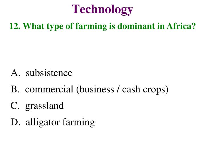 12. What type of farming is dominant in Africa?