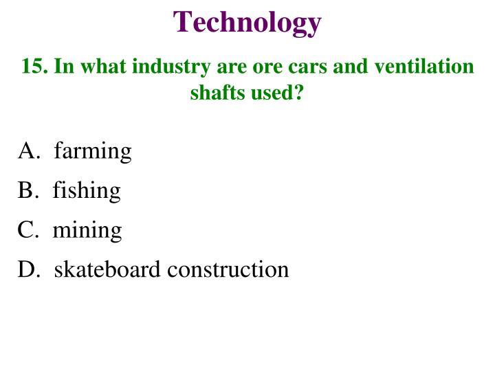 15. In what industry are ore cars and ventilation shafts used?