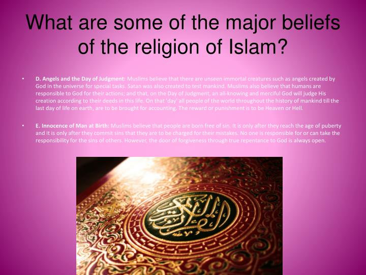 What are some of the major beliefs of the religion of Islam?
