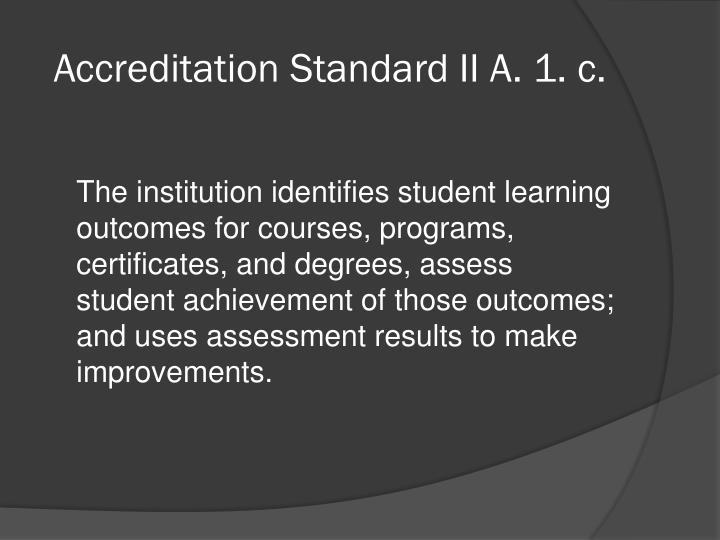 Accreditation Standard II A. 1. c.