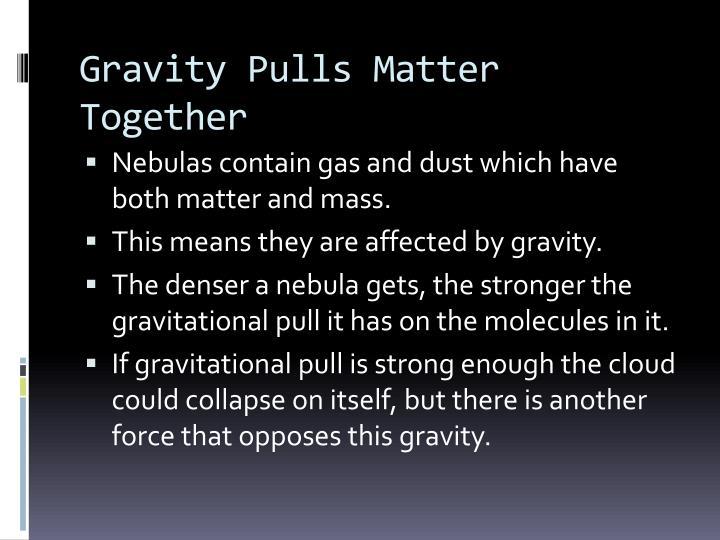 Gravity Pulls Matter Together
